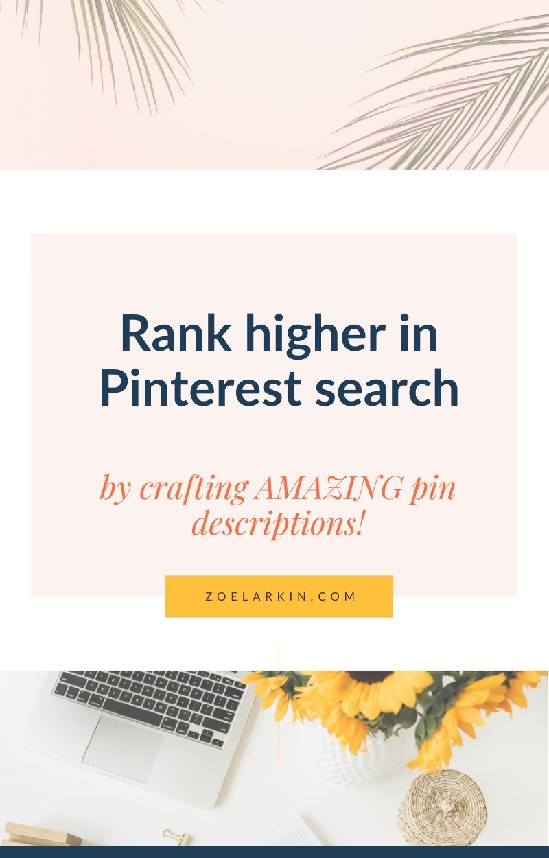 Writing a GREAT pin title and description on Pinterest can be the difference between ranking HIGH on Pinterest search, and never being found. Ultimately it could give your blog post the boost it needs or it could be a complete waste of time. So, don't waste your efforts - instead, work smarter (not harder) and EASILY come up with epic, clickable pin descriptions that  complement each blog post you write - and more importantly, drive clicks  | #pinterestSEO #pinteresttips | zoelarkin.com