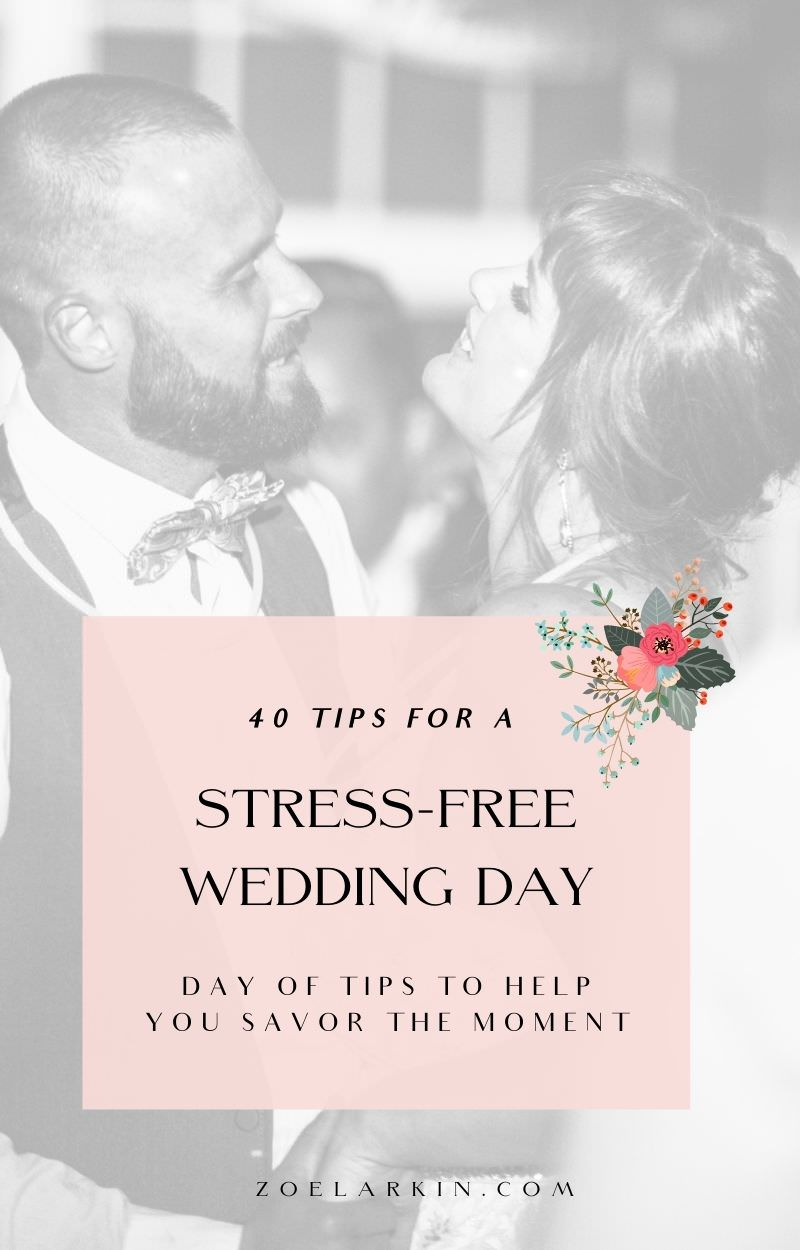 Tips for a stress-free wedding!  This article will give you the lowdown on some last-minute tips that will help you not only enjoy the day more, but also allow you opportunities for the best wedding day photos. Pro tip: weddings never go exactly to plan. The key is to stay in the moment and enjoy whatever happens. So, roll with it! And lean on these 40 day of wedding tips that share with you so that you can have a stress-free wedding & enjoy the day. #weddingplanning #weddings | zoelarkin.com