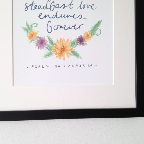 A4 archival art print of Psalm 136 verse 26, taken from my brushlettered watercolour. Perfect to create a thankful heart first thing in the morning and throughout the day. Give thanks steadfast love print Zoeprose.