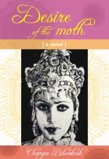Desire of the Moth (Novel) by Champa Bilwakesh