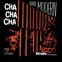 Alfredito And His Orchestra - Cha Cha Cha Goes Modern (1957)
