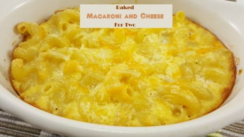 Baked Macaroni and Cheese for two creamy and delicious