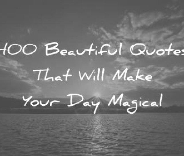 Beautiful Quotes That Will Make Your Day Magical Wisdom Quotes