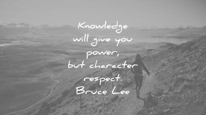 knowledge quotes will give you power character respect bruce lee wisdom