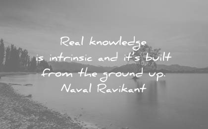 knowledge quotes real intrinsic build from ground naval ravikant wisdom