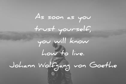 300 Trust Quotes  And Images  That Will Inspire You trust quotes as soon as you trust yourself you will know how to live johann  wolfgang