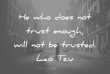 300 Trust Quotes  And Images  That Will Inspire You trust quotes he who does not trust enough will not be trusted lao tzu  wisdom quotes
