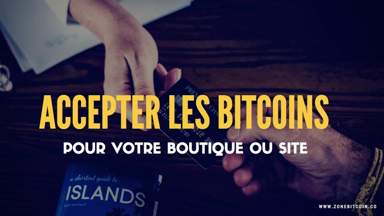 accepter les bitcoins dans son magasin et sa boutique