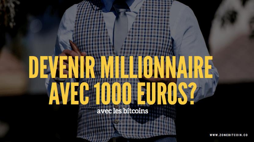 gagner des millions avec 1000 euros