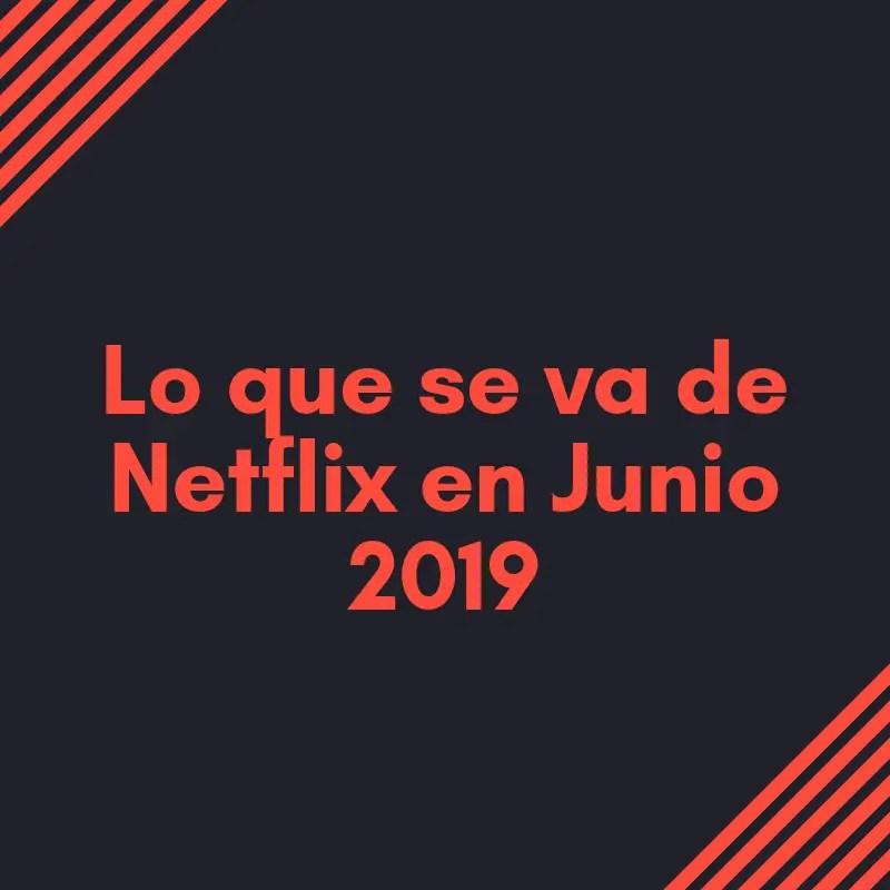 Lo que se va de Netflix en junio de 2019