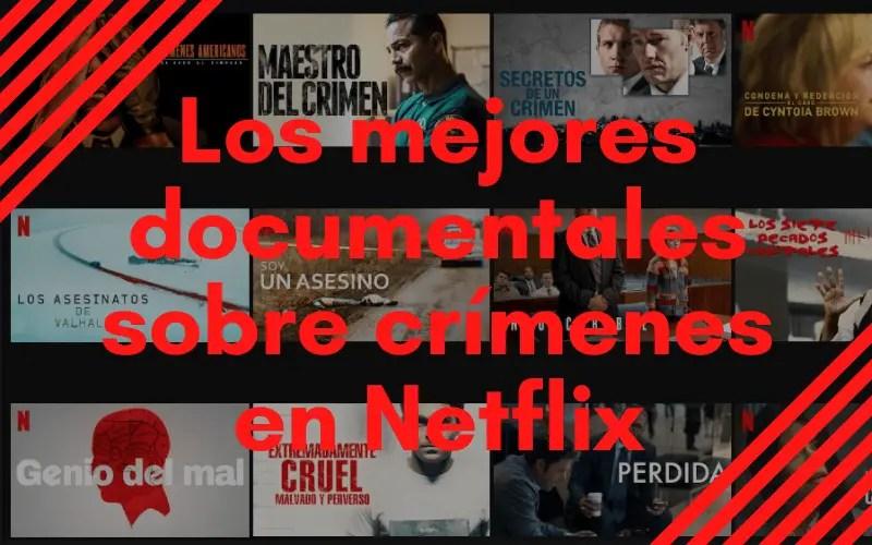 Mejores documentales sobre crímenes reales en Netflix