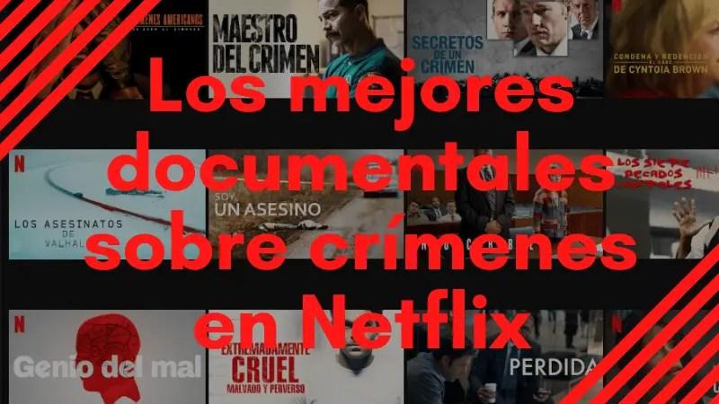 Los mejores documentales crimenes Netflix
