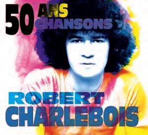 Robert Charlebois - 50 ans, 50 chansons