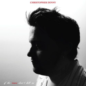 Christopher Denny - If the Roses don't kill us