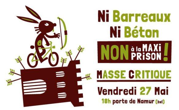 Ni Barreaux, Ni Beton; NON a la maxi prison! Masse Critique Vendredi 27 Mai 18h porte de Naumur (Bxl)