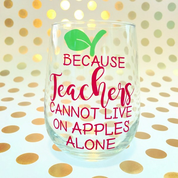 Teachers Cannot Live on Apples Alone Wine Glass