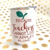 because teachers cannot live on apples alone wine tumbler white with red glitter