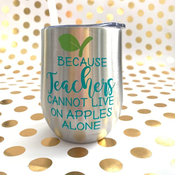 because teachers cannot live on apples alone wine tumbler silver with turquoise