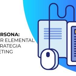 Buyer Persona un factor elemental en tu estrategia de marketing