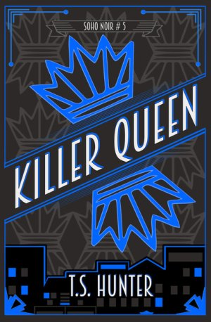 #BookReview of Killer Queen By T.S. Hunter @TSHunter5 @Reddogtweets #SohoNoir #KillerQueen
