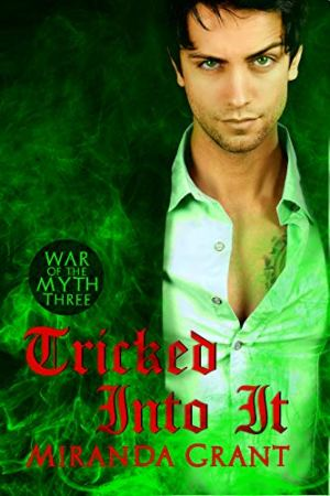 #BookReview of Tricked Into It by Miranda Grant @MirandaCGrant #PublicationDay #WarOfTheMyth #TrickedIntoIt