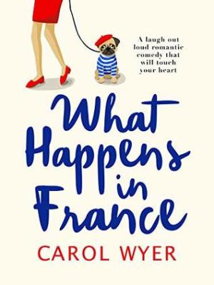 What Happens in France by Carol Wyer @carolewyer @canelo_co #BookReview #AuthorTakeOver