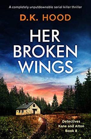 Her Broken Wings by D.K. Hood @DKHood_Author @Bookouture @nholten40 #BookReview #BlogTour #DetectiveKaneandAlton #HerBrokenWings #NetGalley