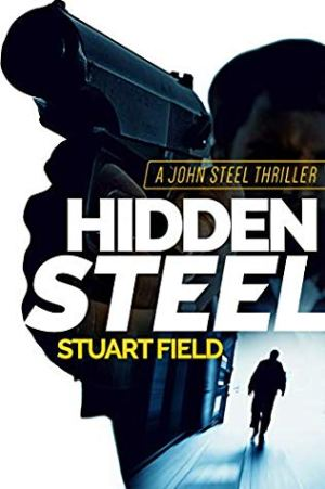 Hidden Steal by Stuart Field @StuartField14 @NextChapterPB @damppebbles #BookReview #JohnSteel #damppebblesblogtours #BlogTour