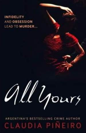 All Yours by Claudia Piñeiro @claudiapineiro @MirandaFrance1 @bitterlemonpub #BookReview #Translated #CrimeFiction