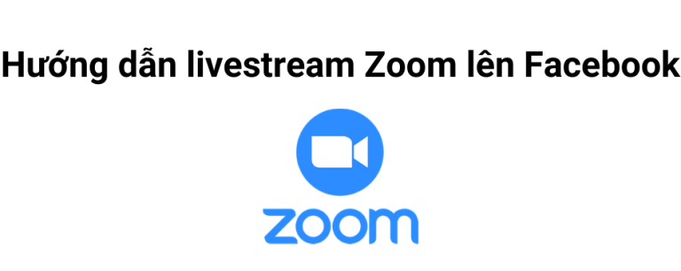 Hướng dẫn livestream Zoom lên Facebook