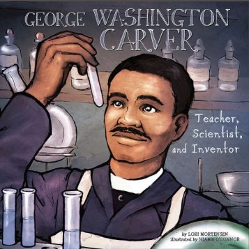 George Washington Carver - Teacher, Scientist, and Inventor by Lori Mortensen