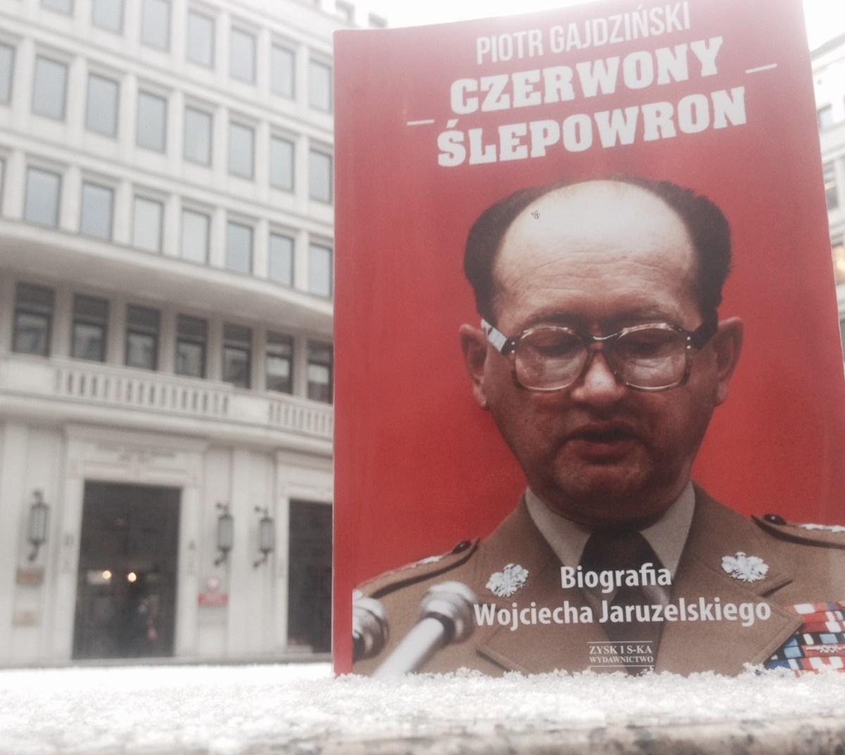 Ambitny dyktator | Piotr Gajdziński, Czerwony Ślepowron. Biografia Wojciecha Jaruzelskiego