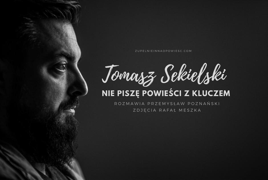 Nie piszę powieści z kluczem | Z Tomaszem Sekielskim rozmawia Przemysław Poznański