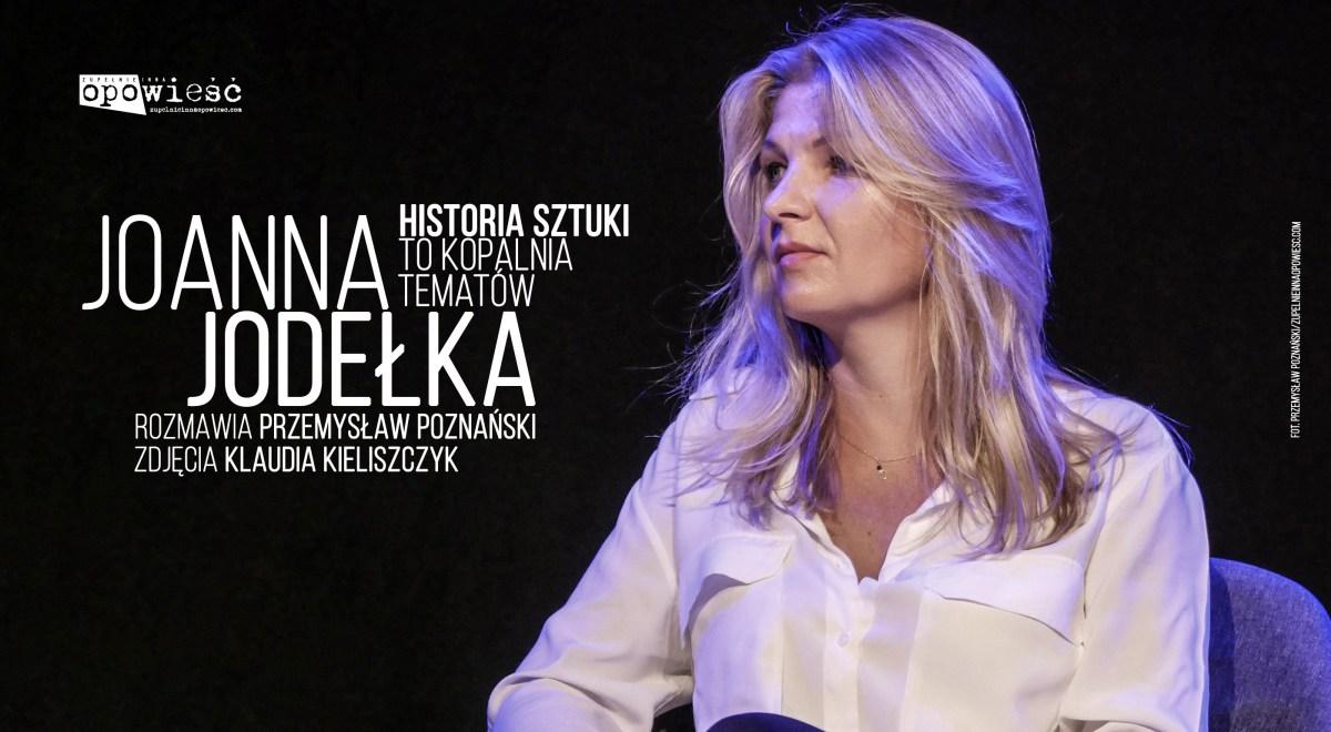 Joanna Jodełka: Historia sztuki to kopalnia tematów | Rozmawia Przemysław Poznański