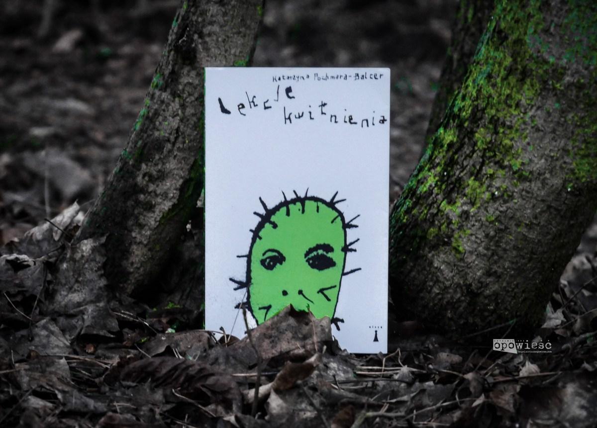Złudzenie zieleni | Katarzyna Pochmara-Balcer, Lekcje kwitnienia