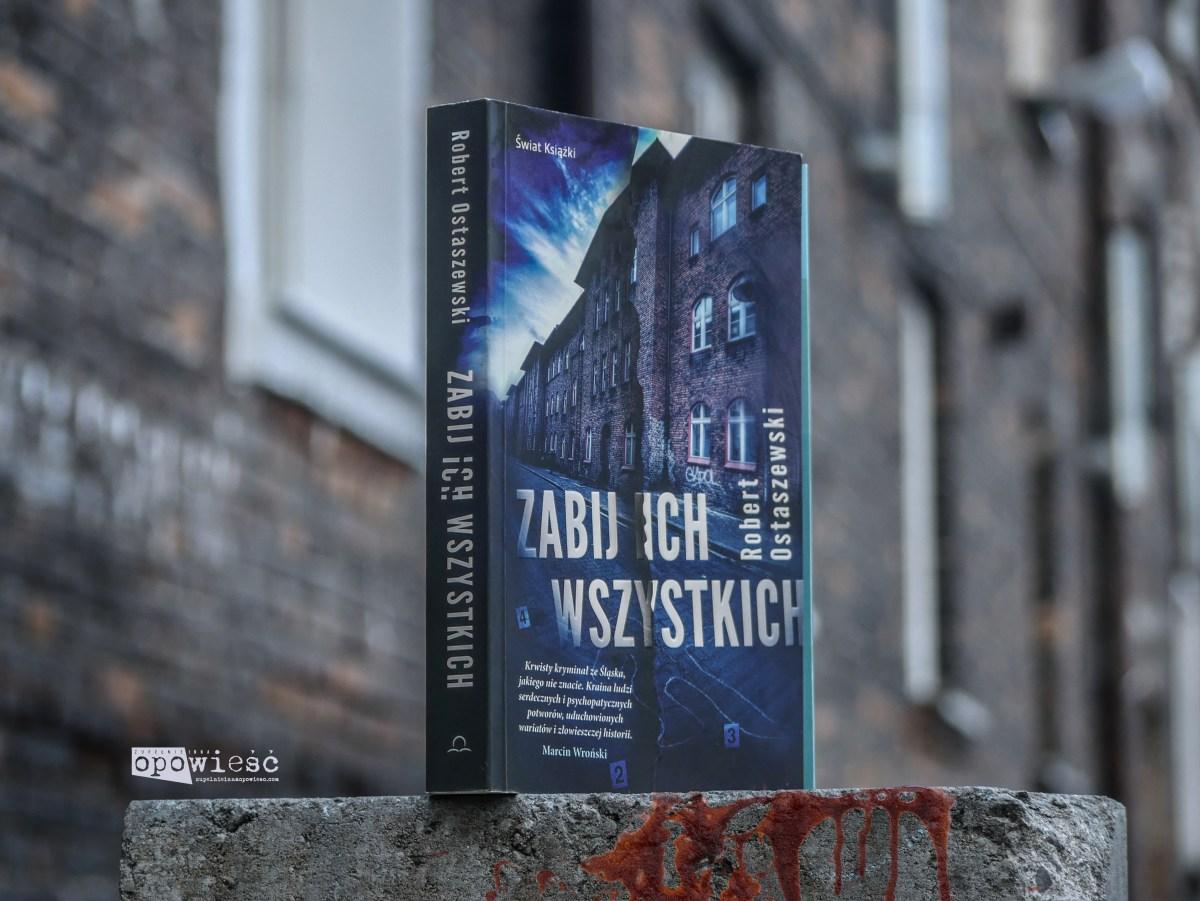 Sztafeta zła | Robert Ostaszewski, Zabij ich wszystkich
