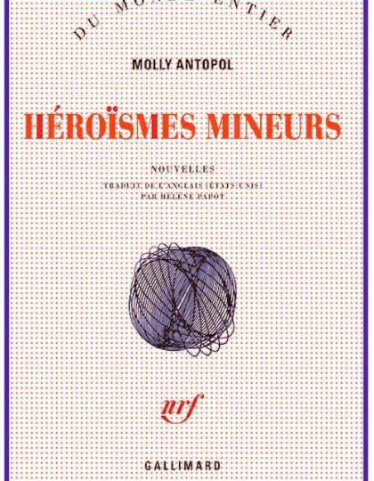 Héroïsmes mineurs - Molly Antopol