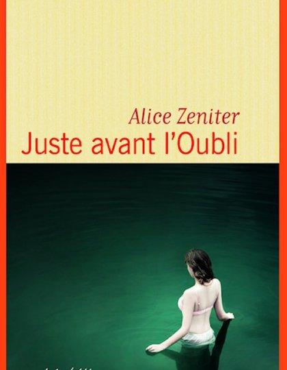 Juste avant l'oubli - Alice Zeniter  (2015)