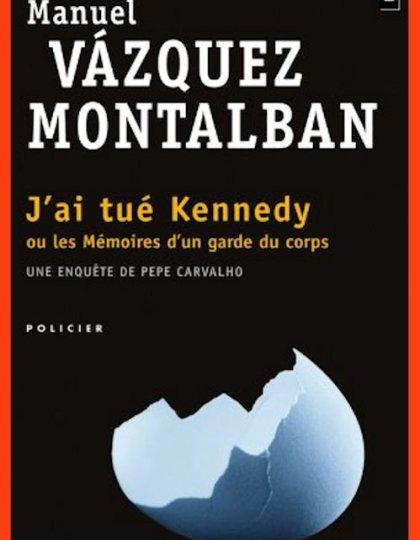 Vazquez Montalban - J'ai tué Kennedy