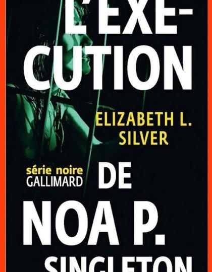 Elizabeth L. Silver (2015) - L'exécution de Noa P. Singleton