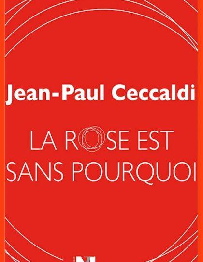 Jean-Paul Ceccaldi (2015) - La rose est sans pourquoi