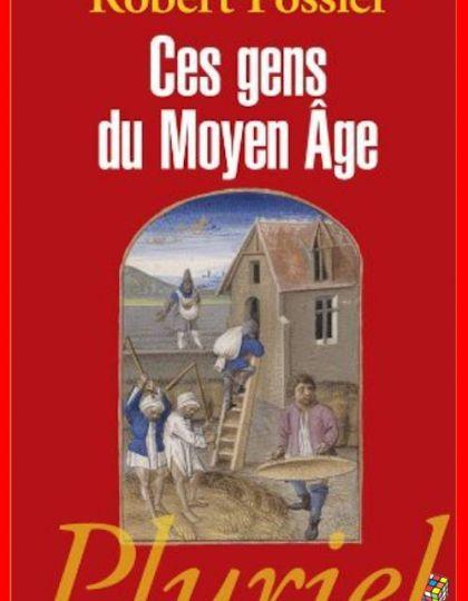 Robert Fossier - Ces gens du Moyen Age