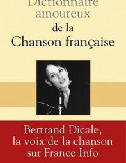Dictionnaire amoureux de la chanson française (2016) - Dicale Bertrand