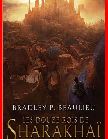 Bradley Beaulieu (Août 2016) - Les douze rois de Sharakhai