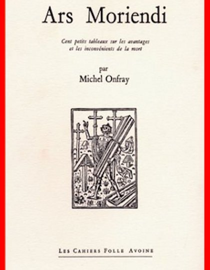 Michel Onfray - Ars Moriendi : cent petits tableaux sur les avantages et les inconvénients de la mor