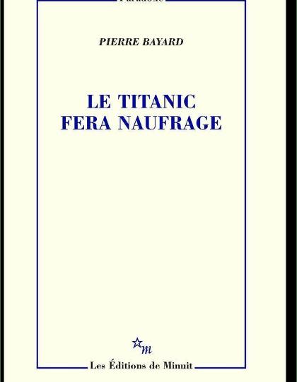 Pierre Bayard - Le Titanic fera naufrage 2016