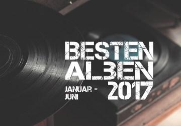 Besten Alben 2017 1. Hälfte