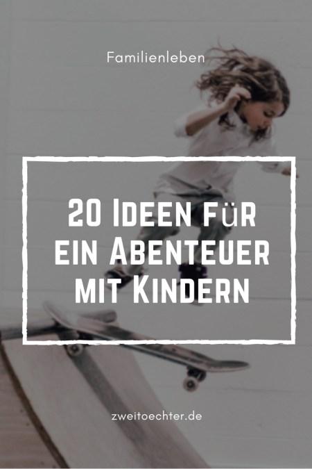 20 Ideen für ein Abenteuer mit Kindern - zweitöchter