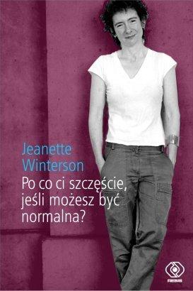Jeanette Winterson, Po co ci szczęście, jeśli możesz być normalna?