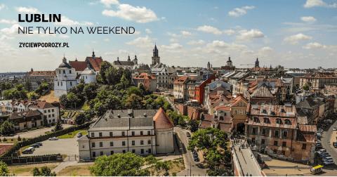 Blog lublin co zwiedzić w weekend atrakcje lublina